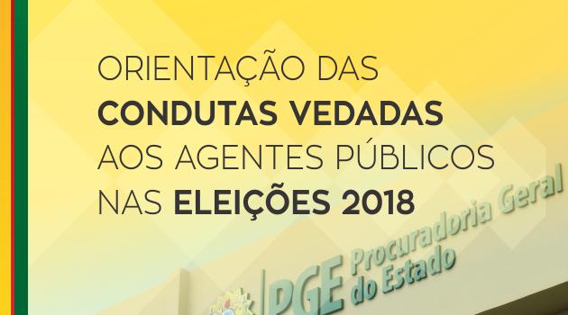Cartilha: Orientação das Condutas Vedadas aos Agentes Públicos nas Eleições 2018